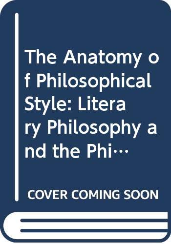 9780631175469: The Anatomy of Philosophical Style: Literary Philosophy and the Philosophy of Literature
