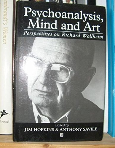 Psychoanalysis, Mind and Art: Perspectives on Richard Wollheim: Hopkins, Jim; Savile, Anthony (eds....