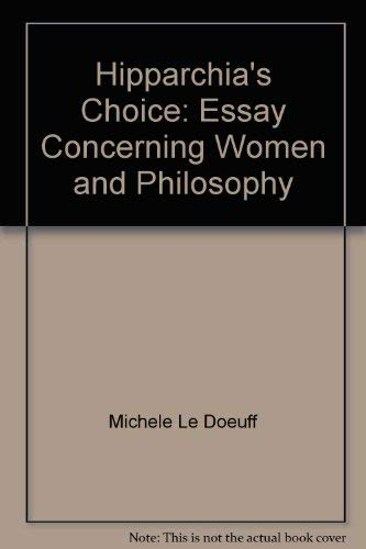 Hipparchia's Choice: An Essay Concerning Women, Philosophy, Etc.: Le Doeuff, Michele
