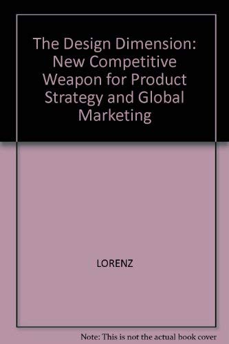 The Design Dimension : The New Competitive Weapon for Business: Lorenz, Christopher