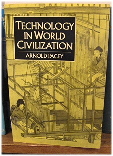 Technology in World Civilization: A Thousand Year History: Pacey, Arnold