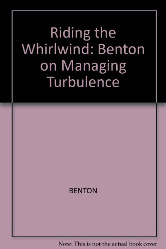 RIDING THE WHIRLWIND: BENTON ON MANAGING TURBULENCE