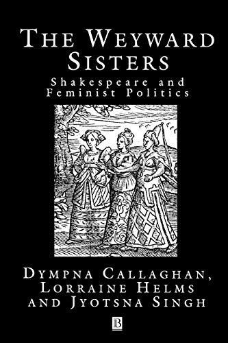 The Weyward Sisters: Shakespeare and Feminist Politics: Callaghan, Dympna; Helms,