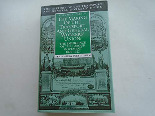 The Making of the Transport and General Workers' Union: The Emergence of the Labour Movement 1870-1922 Vol 1, Part 2 (0631179658) by Coates, Ken; Topham, Tony