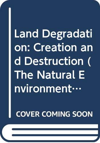 9780631179979: Land Degradation: Creation and Destruction (The Natural Environment)