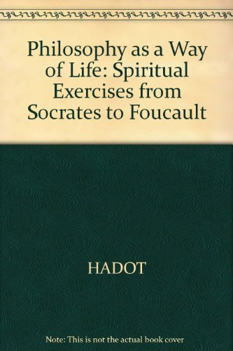 Philosophy As a Way of Life: Spiritual Exercises from Socrates to Foucault: Hadot, Pierre, Davidson...