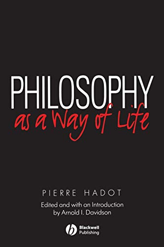 Philosophy as a Way of Life: Spiritual Exercises from Socrates to Foucault (0631180338) by Pierre Hadot
