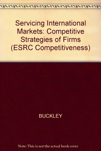 Servicing International Markets: Competitive Strategies of Firms: Buckley, Peter, Pass,