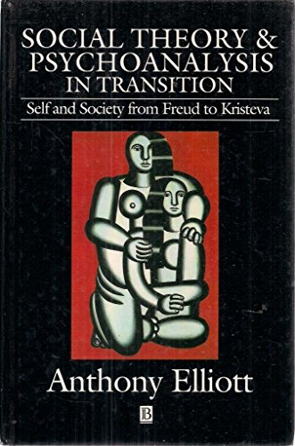 9780631183273: Social Theory and Psychoanalysis in Transition: Self and Society from Freud to Kristeva