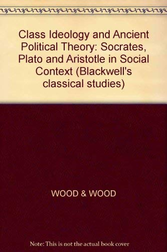 9780631183709: Class Ideology and Ancient Political Theory: Socrates, Plato and Aristotle in Social Context (Blackwell's classical studies)
