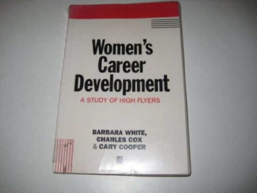 Women's Career Development: A Study of High: White, Barbara, Cox,