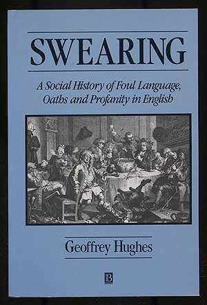 Swearing A Social History Of Foul Language Oaths And Profanity In English By Geoffrey Hughes