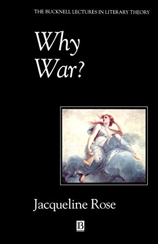 Why War: Psychoanalysis and the Return to Melanie Klein (Bucknell Lectures in Literary Theory) - Jacqueline Rose