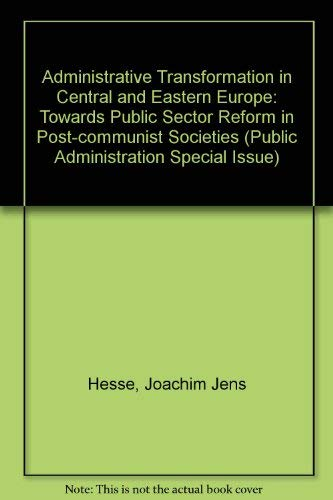 Administrative Transformation in Central and Eastern Europe: Towards Public Sector Reform in Post...