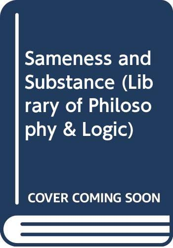 9780631190905: SAMENESS AND SUBSTANCE (LIBRARY OF PHILOSOPHY & LOGIC)