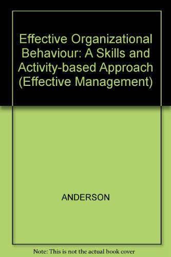 Effective Organizational Behaviour: A Skills and Activity-Based: Anderson, Alan H.;