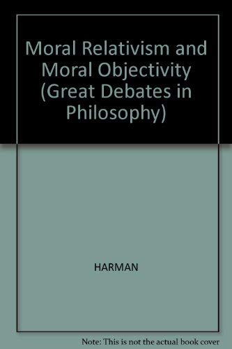9780631192091: Moral Relativism and Moral Objectivity (Great Debates in Philosophy)