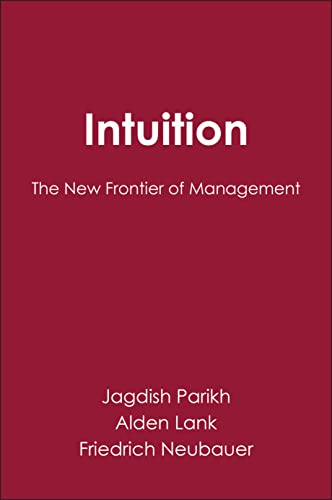 Intuition: The New Frontier of Management: Parikh, Jagdish; Neubauer,