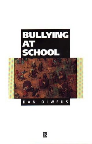 BULLYING AT SCHOOL: WHAT WE KNOW AND WHAT WE CAN DO: Olweus, Dan
