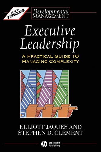 Executive Leadership: A Practical Guide to Managing: Elliott Jaques, Stephen