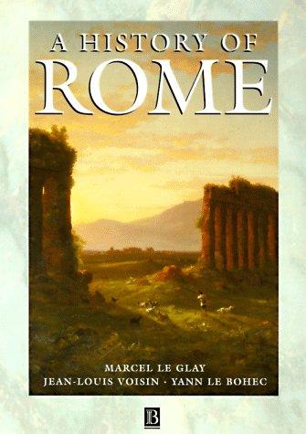 A History of Rome: (1st Edition) (0631194584) by Le Glay, Marcel; Le Bohec, Yann; Voisin, Jean-Louis