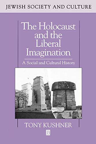 The Holocaust and the Liberal Imagination: A Social and Cultural History: Kushner, Tony