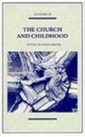 The Church and Childhood (Studies in Church History, Vol. 31)