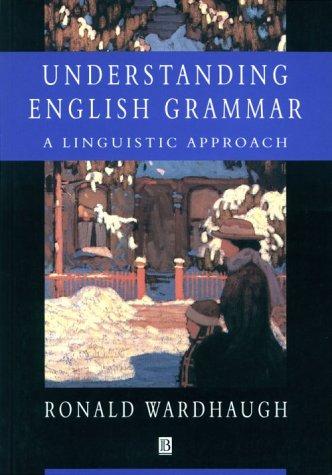 Understanding English Grammar. A Linguistic Approach: Wardhaugh, Ronald