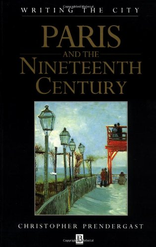 Paris and the Nineteenth Century (Writing the City): Prendergast, Christopher