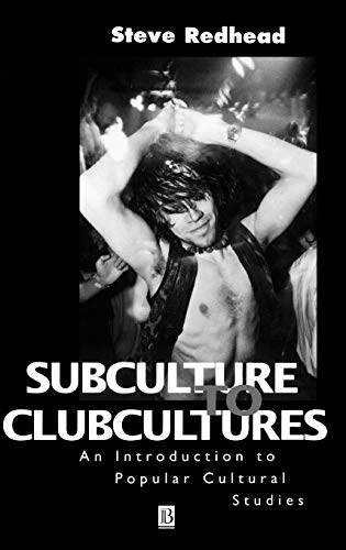 9780631197881: Subculture to Clubcultures: An Introduction to Popular Cultural Studies