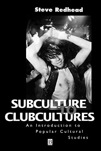 9780631197898: Subculture to Clubcultures: An Introduction to Popular Cultural Studies