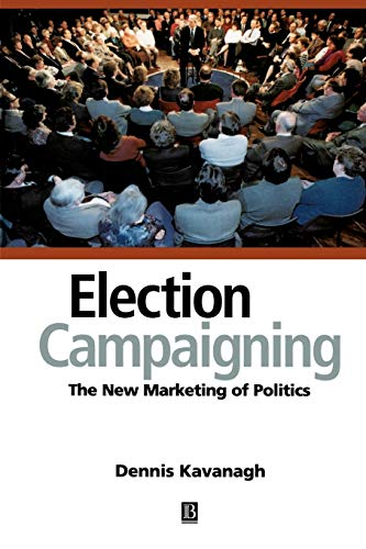 9780631198116: Election Campaigning: The New Marketing of Politics