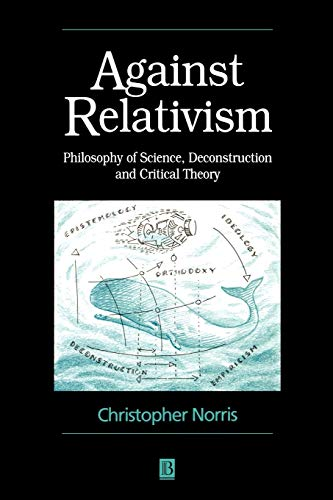 9780631198659: Against Relativism: Philosophy of Science, Deconstruction, and Critical Theory