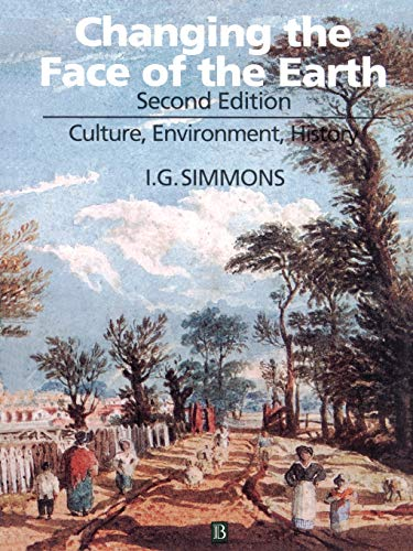 9780631199243: Changing the Face of the Earth: Culture, Environment, History. Second Edition