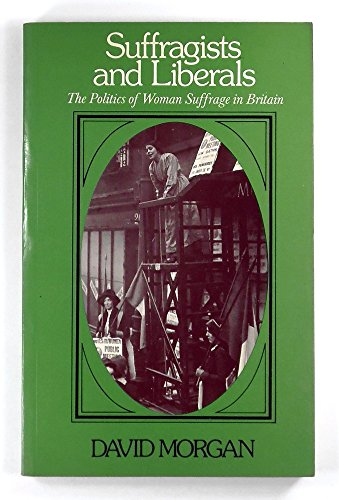 9780631199809: Suffragists and Liberals: Politics of Woman Suffrage in Britain