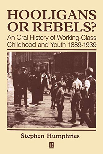 9780631199847: Hooligans or Rebels: Oral History of Working Class Childhood and Youth, 1889-1939