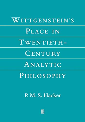 Wittgenstein's Place in Twentieth-Century Analytic Philosophy.: HACKER, P.M.S.,