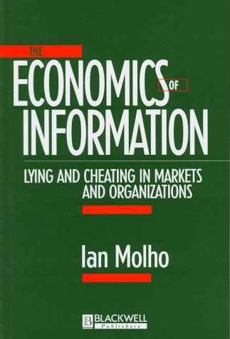 9780631201526: The Economics of Information: Lying and Cheating in Markets and Organizations