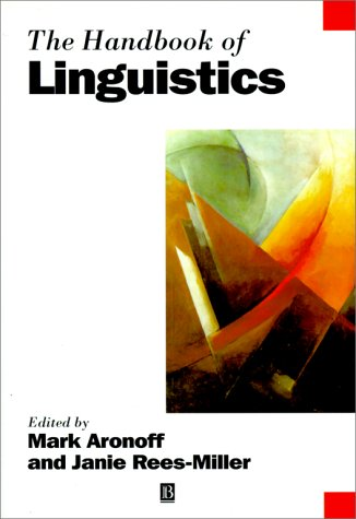The Handbook of Linguistics: Aronoff, Mark; Rees-Miller, Janie (editors)