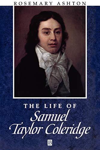 The Life of Samuel Taylor Coleridge: A Critical Biography - Rosemary Ashton