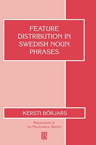 Feature Distribution in Swedish Noun Phrases (Publications of the Philological Society; 32): ...