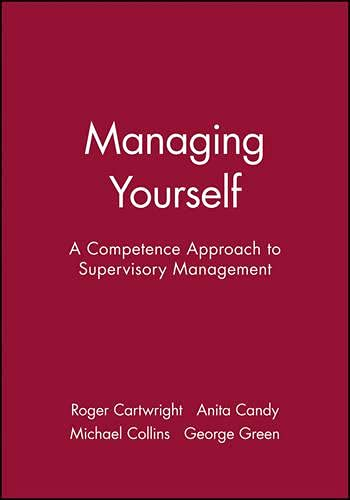 Managing Yourself: A Competence Approach to Supervisory Management (In Charge): Roger Cartwright, ...
