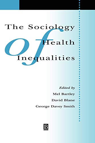 The Sociology of Health Inequalities: Bartley, Mel; Blane, David; Davey Smith, George (eds.)