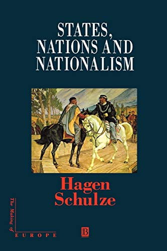 9780631209331: States, Nations and Nationalism: From the Middle Ages to the Present (Making of Europe)