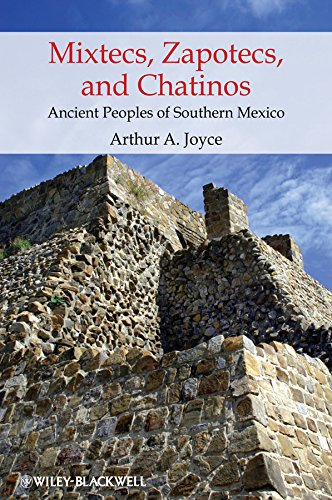 Mixtecs, Zapotecs, and Chatinos: Ancient Peoples of Southern Mexico: Arthur A. Joyce
