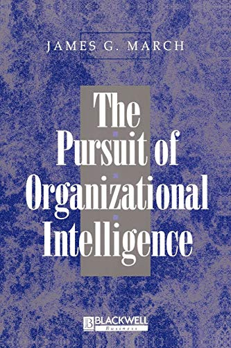 The Pursuit of Organizational Intelligence: James G. March