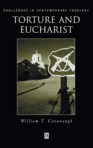 9780631211198: Torture and Eucharist: Theology, Politics and the Body of Christ (Challenges in Contemporary Theology)