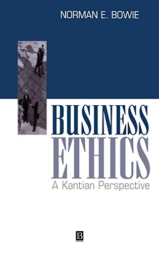 Business Ethics: A Kantian Perspective: Norman E. Bowie
