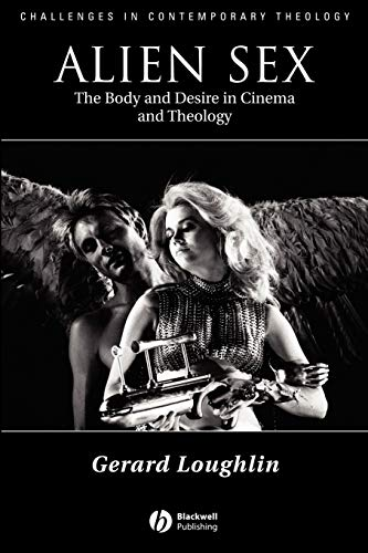 Alien Sex: The Body and Desire in Cinema and Theology: Loughlin, Gerard