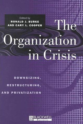 9780631212300: The Organization in Crisis: Downsizing, Restructuring, and Privatization (Manchester Business and Management Series)
